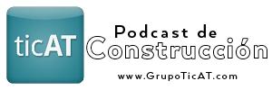 Podcast de construcción Grupo TicAT