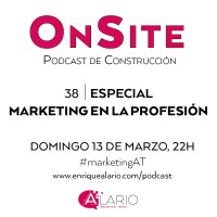 Marketing y Arquitectura Técnica. Especial OnSite Podcast de Construcción