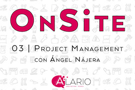 Hablamos de Project Management en Onsite Podcast de Construcción
